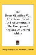 The Heart of Africa V2: Three Years Travels and Adventures in the Unexplored Regions of Central Africa
