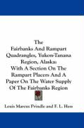 The Fairbanks and Rampart Quadrangles, Yukon-Tanana Region, Alaska: With a Section on the Rampart Placers and a Paper on the Water Supply of the Fairb - Prindle, Louis Marcus; Hess, F. L.