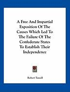 A Free and Impartial Exposition of the Causes Which Led to the Failure of the Confederate States to Establish Their Independence - Tansill, Robert
