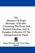 The Almanacs of Roger Sherman, 1750-1761: Containing the Prose and Poetical Selections and a Complete Collection of the Sayings Found in Them