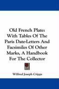 Old French Plate: With Tables of the Paris Date-Letters and Facsimiles of Other Marks, a Handbook for the Collector - Cripps, Wilfred Joseph