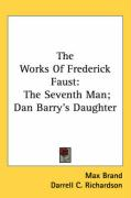 The Works of Frederick Faust: The Seventh Man; Dan Barry's Daughter - Brand, Max