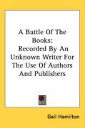 A Battle of the Books: Recorded by an Unknown Writer for the Use of Authors and Publishers