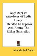 May Day; Or Anecdotes of Lydia Lively: Intended to Improve and Amuse the Rising Generation - John Marshall Printer, Marshall Printer