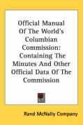 Official Manual of the World's Columbian Commission: Containing the Minutes and Other Official Data of the Commission - Rand McNally, Inc