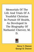 Memorials of the Life and Trials of a Youthful Christian in Pursuit of Health, as Developed in the Biography of Nathaniel Cheever, M. D. - Cheever, Henry Theodore