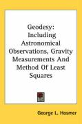 Geodesy: Including Astronomical Observations, Gravity Measurements and Method of Least Squares - Hosmer, George L.