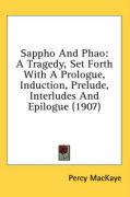 Sappho and Phao: A Tragedy, Set Forth with a Prologue, Induction, Prelude, Interludes and Epilogue (1907) - Mackaye, Percy