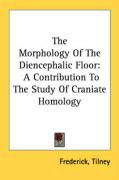 The Morphology of the Diencephalic Floor: A Contribution to the Study of Craniate Homology - Tilney, Frederick