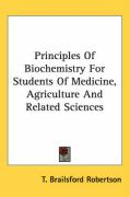 Principles of Biochemistry for Students of Medicine, Agriculture and Related Sciences - Robertson, T. Brailsford