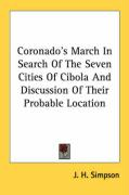 Coronado's March in Search of the Seven Cities of Cibola and Discussion of Their Probable Location - Simpson, J. H.