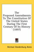 The Proposed Amendments to the Constitution of the United States During the First Century of Its History (1897) - Ames, Herman Vandenburg