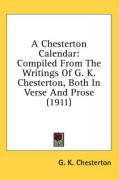 A Chesterton Calendar: Compiled from the Writings of G. K. Chesterton, Both in Verse and Prose (1911) - Chesterton, G. K.