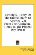 Lossing's History of the United States of America V2: From the Aboriginal Times to the Present Day (1913) - Lossing, Benson John