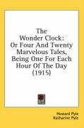 The Wonder Clock: Or Four and Twenty Marvelous Tales, Being One for Each Hour of the Day (1915) - Pyle, Howard
