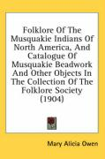 Folklore of the Musquakie Indians of North America, and Catalogue of Musquakie Beadwork and Other Objects in the Collection of the Folklore Society (1 - Owen, Mary Alicia