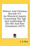 Hebrew and Christian Records V2: An Historical Inquiry Concerning the Age and Authorship of the Old and New Testaments (1877) - Giles, J. A.