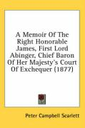 A Memoir of the Right Honorable James, First Lord Abinger, Chief Baron of Her Majesty's Court of Exchequer (1877) - Scarlett, Peter Campbell