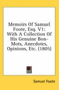 Memoirs of Samuel Foote, Esq. V1: With a Collection of His Genuine Bon-Mots, Anecdotes, Opinions, Etc. (1805) - Foote, Samuel