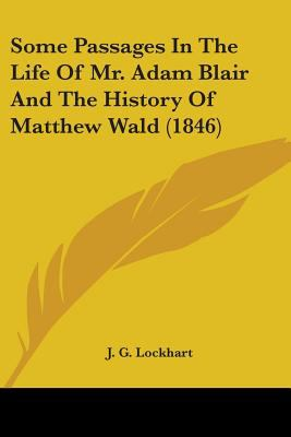 Some Passages in the Life of Mr Adam Blair and the History of Matthew Wald - J. G Lockhart