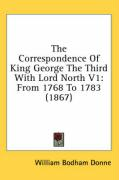 The Correspondence of King George the Third with Lord North V1: From 1768 to 1783 (1867) - Donne, William Bodham