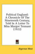 Political England: A Chronicle of the Nineteenth Century, Told in a Letter to Miss Margot Tennant (1922) - West, Algernon