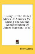 History of the United States of America V2: During the Second Administration of James Madison (1921) - Adams, Henry