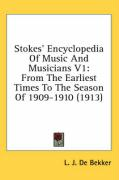 Stokes' Encyclopedia of Music and Musicians V1: From the Earliest Times to the Season of 1909-1910 (1913) - De Bekker, L. J.