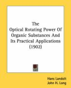 The Optical Rotating Power of Organic Substances and Its Practical Applications (1902) - Landolt, Hans