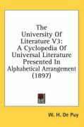 The University of Literature V3: A Cyclopedia of Universal Literature Presented in Alphabetical Arrangement (1897) - De Puy, W. H.