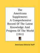 The Americana Supplement: A Comprehensive Record of the Latest Knowledge and Progress of the World (1911) - Americana Editorial Staff