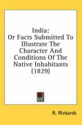 India: Or Facts Submitted to Illustrate the Character and Conditions of the Native Inhabitants (1829) - Rickards, R.