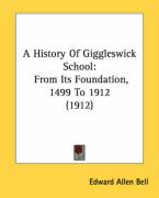 A History of Giggleswick School: From Its Foundation, 1499 to 1912 (1912) - Bell, Edward Allen