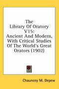 The Library of Oratory V15: Ancient and Modern, with Critical Studies of the World's Great Orators (1902)