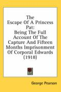 The Escape of a Princess Pat: Being the Full Account of the Capture and Fifteen Months Imprisonment of Corporal Edwards (1918) - Pearson, George