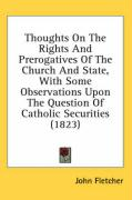 Thoughts on the Rights and Prerogatives of the Church and State, with Some Observations Upon the Question of Catholic Securities (1823) - Fletcher, John