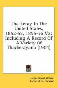 Thackeray in the United States, 1852-53, 1855-56 V2: Including a Record of a Variety of Thackerayana (1904) - Wilson, James Grant