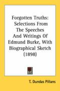 Forgotten Truths: Selections from the Speeches and Writings of Edmund Burke, with Biographical Sketch (1898) - Pillans, T. Dundas