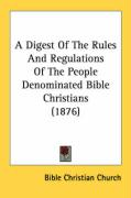 A Digest of the Rules and Regulations of the People Denominated Bible Christians (1876) - Bible Christian Church