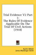 Trial Evidence V2 Part 1: The Rules of Evidence Applicable on the Trial of Civil Actions (1918) - Abbott, Austin