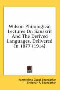 Wilson Philological Lectures on Sanskrit and the Derived Languages, Delivered in 1877 (1914) - Bhandarkar, Ramkrishna Gopal