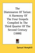 The Diatessaron of Tatian: A Harmony of the Four Gospels Compiled in the Third Quarter of the Second Century (1888)