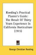 Roeding's Practical Planter's Guide: The Result of Thirty Years Experience in California Horticulture (1915) - Roeding, George Christian