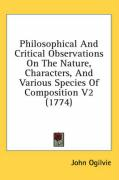 Philosophical and Critical Observations on the Nature, Characters, and Various Species of Composition V2 (1774) - Ogilvie, John