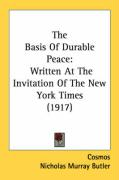 The Basis of Durable Peace: Written at the Invitation of the New York Times (1917) - Cosmos; Butler, Nicholas Murray