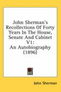 John Sherman's Recollections of Forty Years in the House, Senate and Cabinet V1: An Autobiography (1896)