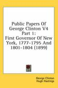 Public Papers of George Clinton V4 Part 1: First Governor of New York, 1777-1795 and 1801-1804 (1899) - Clinton, George