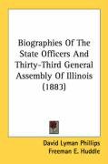 Biographies of the State Officers and Thirty-Third General Assembly of Illinois (1883) - Phillips, David Lyman; Huddle, Freeman E.
