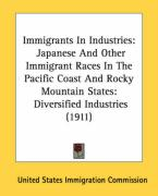 Immigrants in Industries: Japanese and Other Immigrant Races in the Pacific Coast and Rocky Mountain States: Diversified Industries (1911) - United States Immigration Commission