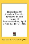 Homestead of Abraham Lincoln: Speeches in the House of Representatives, April 5 and 12, 1916 (1916) - Washington Government Printing Office, G